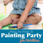 How to Host a Painting Party With Toddlers