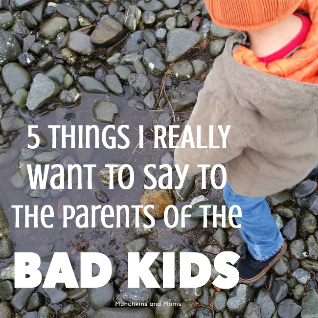 5 things I REALLY want to say to the parents of the bad kids